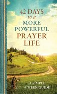 42 Days to a More Powerful Prayer Life: A Simple 6-Week Guide Mass Market