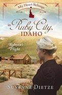 In Ruby City, Idaho - Rebecca's Plight (#03 in My Heart Belongs Series) eBook