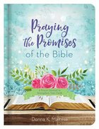 Praying the Promises of the Bible: A Prayer Journal to Strengthen Your Faith Hardback