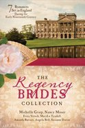 7 in 1: The Regency Brides Collection: Seven Romances Set in England During the Early Nineteenth Century Paperback