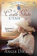 In Castle Gate, Utah - Leanna's Choice (#06 in My Heart Belongs Series) Paperback