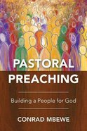Pastoral Preaching: Building a People For God Paperback
