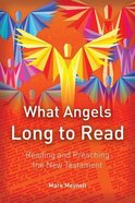 What Angels Long to Read: Reading and Preaching the New Testament Paperback