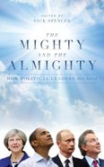 The Mighty and the Almighty: How Political Leaders Do God Hardback