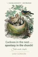 Cuckoos in the Nest...Apostasy in the Church!: Jude Made Simple Paperback