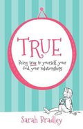 True: Being True to Yourself, Your God, Your Relationship (2nd Ed) Paperback