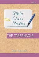 The Tabernacle (Bible Class Notes Series)