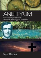 Aneityum: Missionary Methods and the Theology of Mission