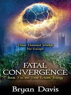 Fatal Convergence (#03 in The Time Echoes Trilogy Series) Paperback