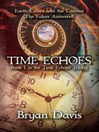 Time Echoes (#01 in The Time Echoes Trilogy Series) Paperback