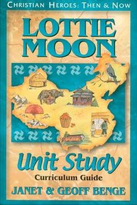Lottie Moon Unit Study (Christian Heroes Then & Now Series)
