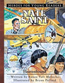 Nate Saint - Heavenbound (Heroes For Young Readers Series)