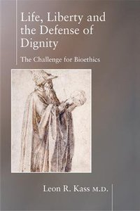 Life Liberty and the Defense of Dignity