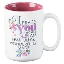 Ceramic Mug: I Praise You Because I Am Fearfully & Wonderfully Made, (Dark Pink/white)