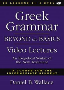 Greek Grammar Beyond the Basics Video Lectures: An Exegetical Syntax of the New Testament (3 DVDS) (Zondervan Academic Course Dvd Study Series)