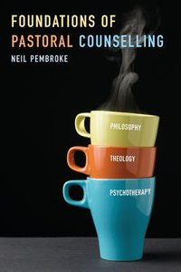Foundations in Pastoral Counselling: Integrating Philosophy, Theology, and Psychotherapy