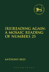 Reading Again: A Mosaic Reading of Numbers 25 (Library Of Hebrew Bible/old Testament Studies Series)