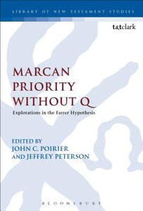 Marcan Priority Without Q: Explorations in the Farrer Hypothesis (Library Of New Testament Studies Series)