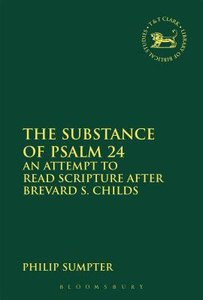 Substance of Psalm 24, The: An Attempt to Read Scripture After Brevard S. Childs (Library Of Hebrew Bible/old Testament Studies Series)
