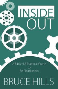 Inside Out: A Biblical and Practical Guide to Self-Leadership