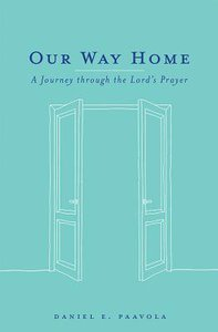Our Way Home: A Journey Through the Lords Prayer