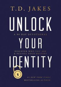Unlock Your Identity: A 90 Day Devotional - Discover Who You Are and Fulfill Your Destiny