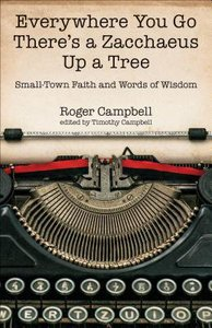 Everywhere You Go Theres a Zacchaeus Up a Tree: Small-Town Faith and Words of Wisdom
