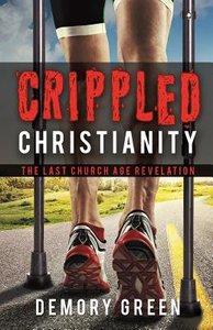 Crippled Christianity: The Last Church Age Revelation