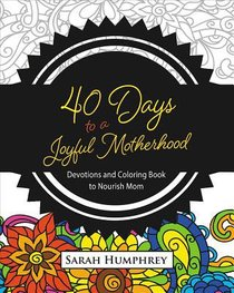 40 Days to a Joyful Motherhood (Adult Coloring Books Series)