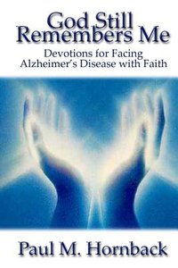 God Still Remembers Me: Devotions For Facing Alzheimers Disease With Faith
