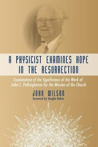 A Physicist Examines Hope in the Resurrection