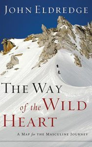 The Way of the Wild Heart: A Map For the Masculine Journey (Unabridged, 9 Cds)