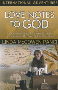 Love Notes to God: An American Womans Profound Impact on Worship in the French-Speaking World (International Adventures Series)
