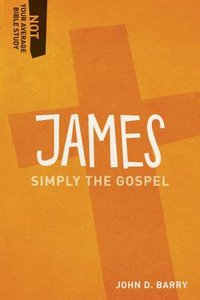 James - Simply the Gospel (Not Your Average Bible Study Series)
