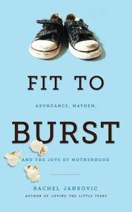 Fit to Burst: Abundance Mayhem, & the Joys of Motherhood
