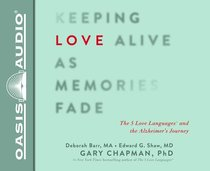 Keeping Love Alive as Memories Fade: The 5 Love Languages and the Alzheimers Journey (Unabridged, 5 Cds)