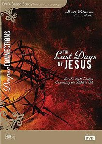 The Last Days of Jesus (Deeper Connections Series)