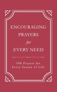 Encouraging Prayers For Every Need:500 Prayers For Every Season of Life