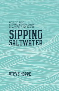 Sipping Saltwater: How to Find Lasting Satisfaction on a World of Thirst