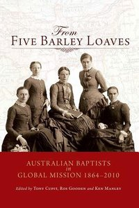 From Five Barley Loaves: Australian Baptists in Global Mission 1864-2010