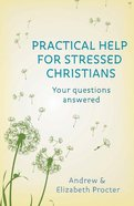 Practical Help For Stressed Christians Paperback