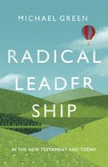 Radical Leadership: In the New Testament and Today Paperback