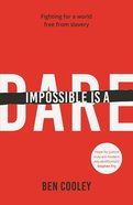 Impossible is a Dare: Fighting For a World Free From Slavery Paperback
