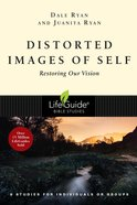 Distorted Images of Self: Restoring Our Vision (Lifeguide Bible Study Series) Paperback