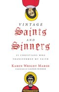 Vintage Saints and Sinners: 25 Christians Who Transformed My Faith Hardback