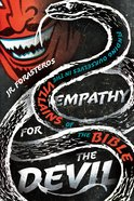 Empathy For the Devil: Finding Ourselves in the Villains of the Bible Paperback