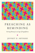 Preaching as Reminding: Stirring Memory in An Age of Forgetfulness Paperback