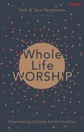 Whole-Life Worship: Empowering Disciples For the Frontline Paperback