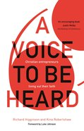 A Voice to Be Heard: Christian Entrepreneurs Tell Their Stories Paperback