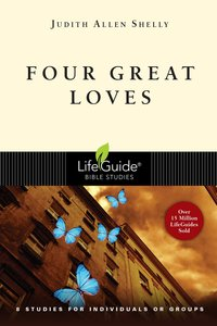 Four Great Loves (Lifeguide Bible Study Series)